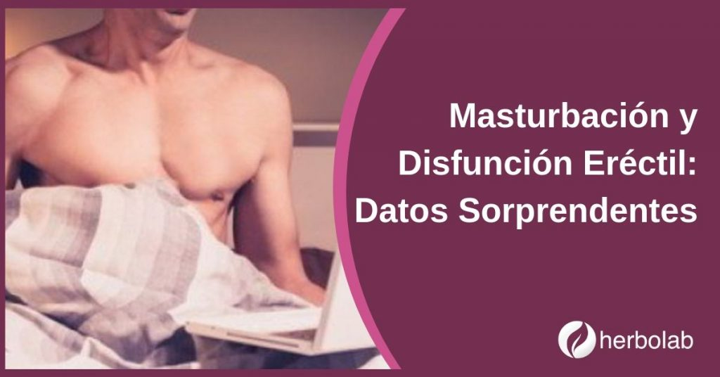 Masturbación y Disfunción Eréctil Datos Sorprendentes