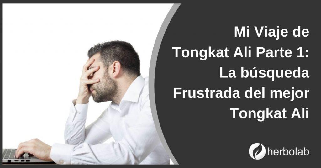 Mi Viaje de Tongkat Ali, Parte 1 La búsqueda Frustrada del mejor Tongkat Ali