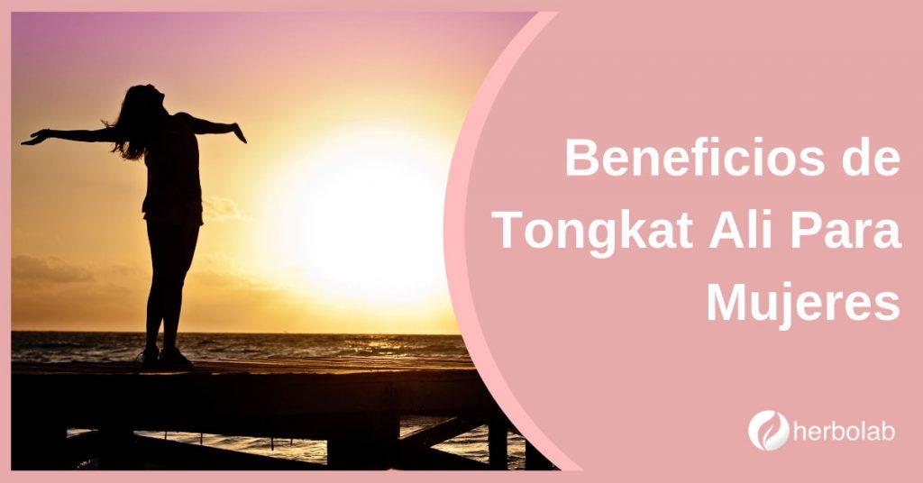 Beneficios de Tongkat Ali Para Mujeres