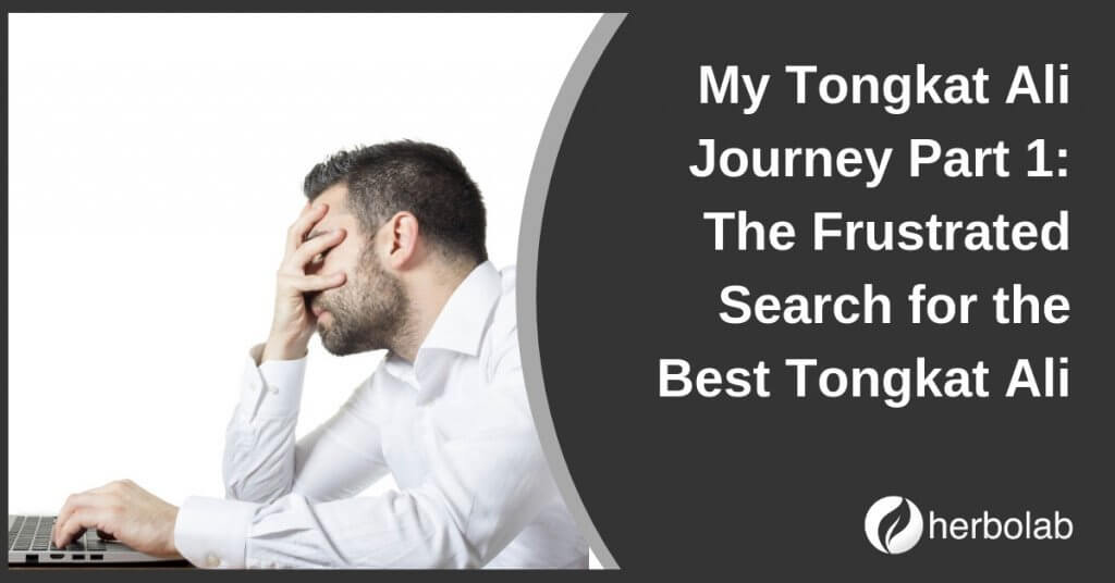 My Tongkat Ali Journey Part 1: The Frustrated Search for the Best Tongkat Ali