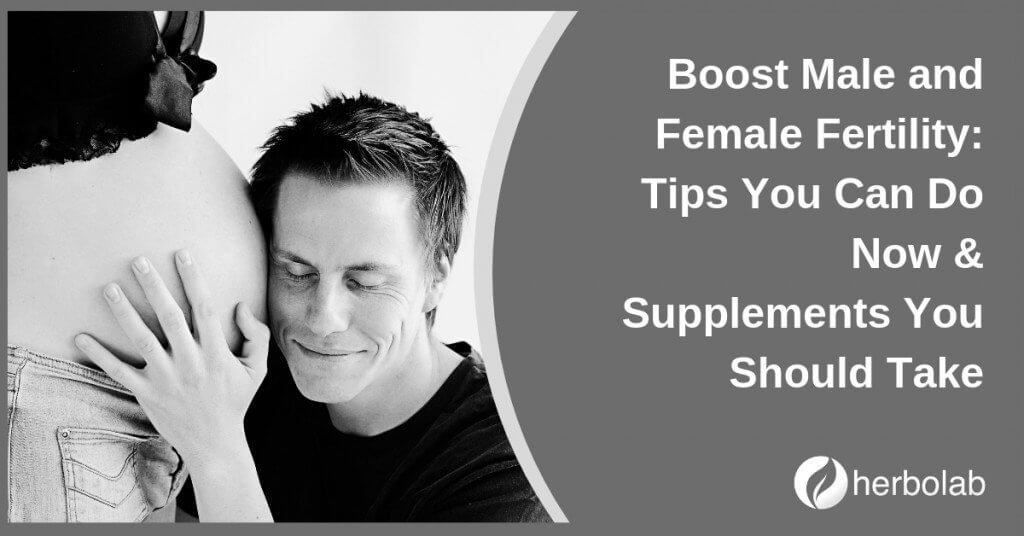 Boost Male and Female Fertility Tips You Can Do Now & Supplements You Should Take