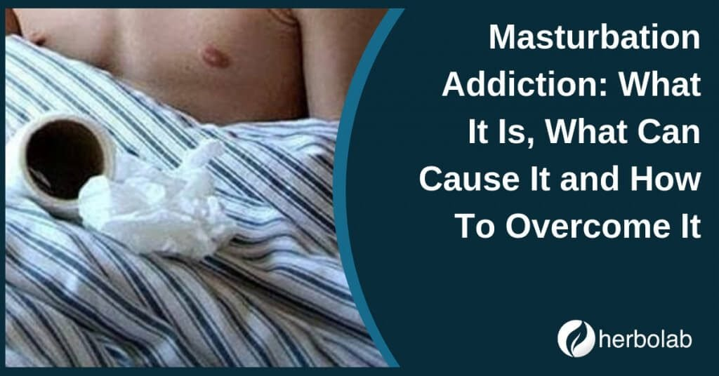 Masturbation Addiction: What It Is, What Can Cause It and How To Overcome It