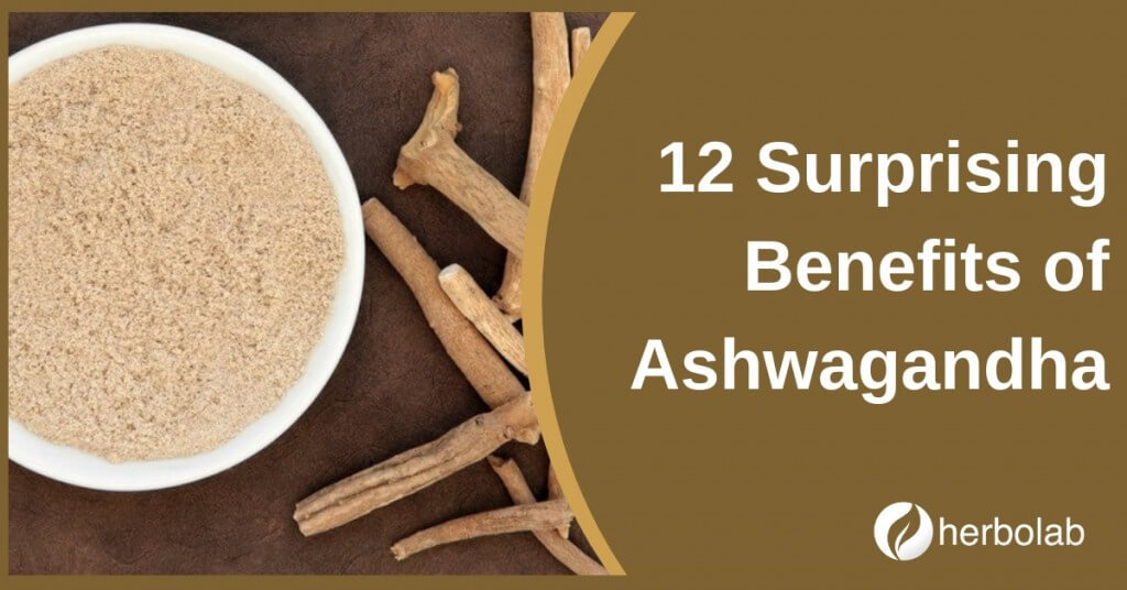 12 Surprising Benefits of Ashwagandha