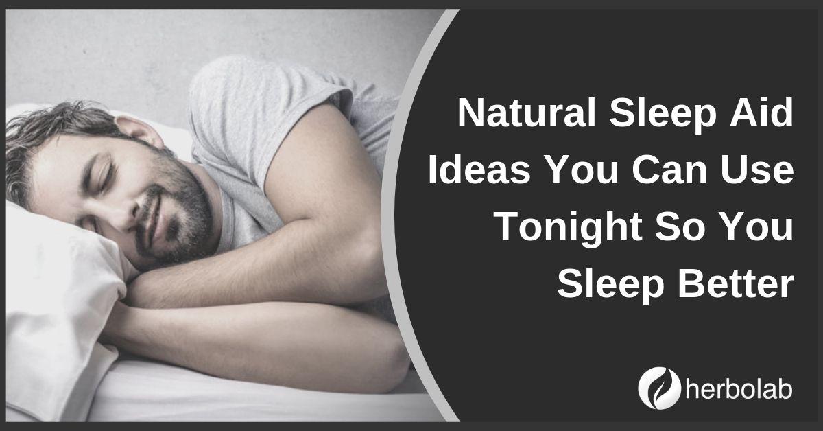 Natural Sleep Aid Ideas You Can Use Tonight So You Sleep Better